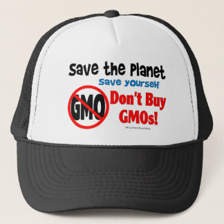 Save the Planet, Save Yourself: Don't Buy GMOs! Trucker Hat