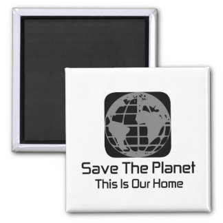 """Save The Planet, This Is Our Home"" Magnet"