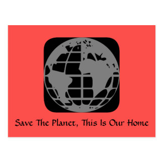 """Save The Planet, This Is Our Home"" Postcard"