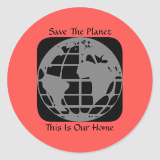 """Save The Planet, This Is Our Home"" Stickers. Classic Round Sticker"