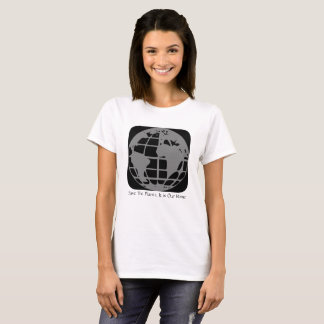 """Save The Planet, This Is Our Home"" T-shirt"