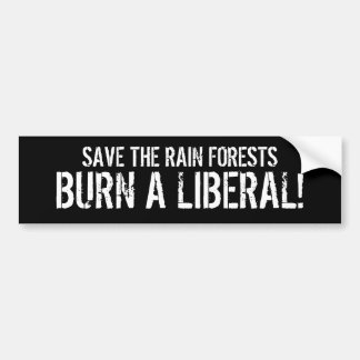 SAVE THE RAIN FORESTS, BURN A LIBERAL! BUMPER STICKER