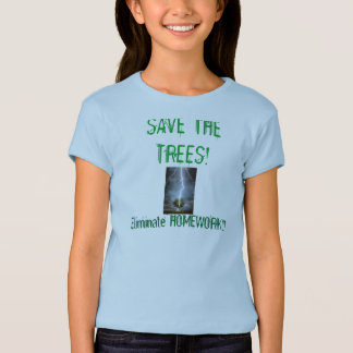 """SAVE THE TREES! ELIMINATE HOMEWORK!"" cute :) T-Shirt"