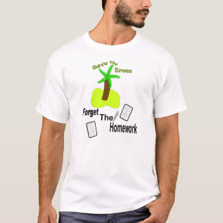 """""""Save the Trees, Forget the Homework"""" T-Shirt"""