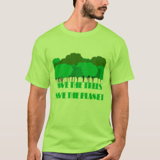 SAVE THE TREES SAVE THE PLANET T-Shirt
