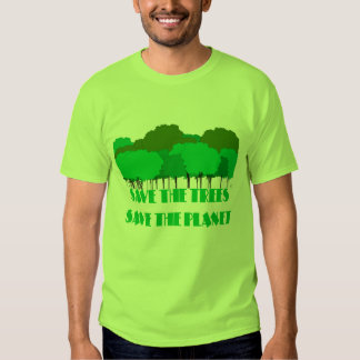SAVE THE TREES SAVE THE PLANET T SHIRTS