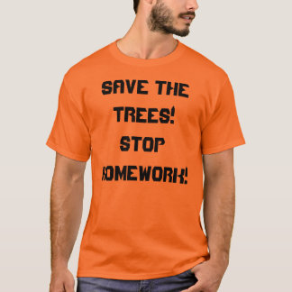 Save The Trees! Stop Homework! T-Shirt