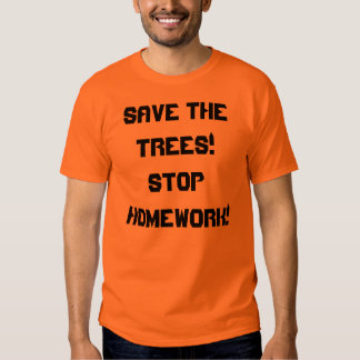 Save The Trees! Stop Homework! T-shirts
