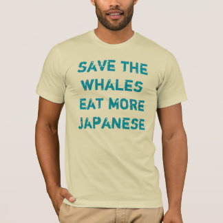 save the whales eat more japanese T-Shirt