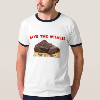 Save the whales - for dinner T-Shirt