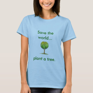 Save the World.. plant a tree T-Shirt