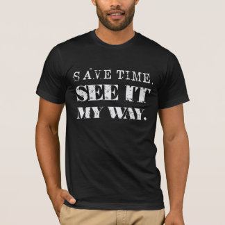 Save Time. See it My Way. T-Shirt