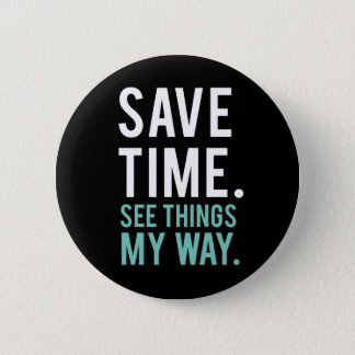 Save Time, See Things My Way 2 Inch Round Button