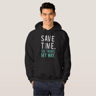 Save Time, See Things My Way Hoodie