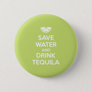 Save Water and Drink Tequila 2 Inch Round Button