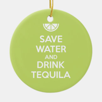 Save Water and Drink Tequila Ceramic Ornament