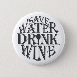 Save water and drink wine quote design 2 inch round button