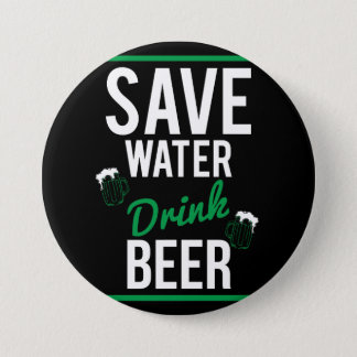 Save water Drink beer 3 Inch Round Button