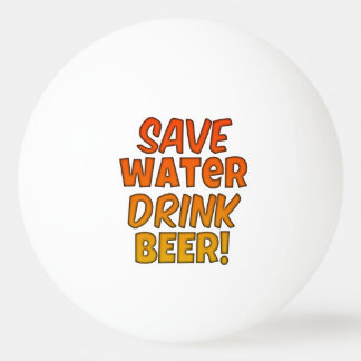 Save Water Drink Beer Pong Ball