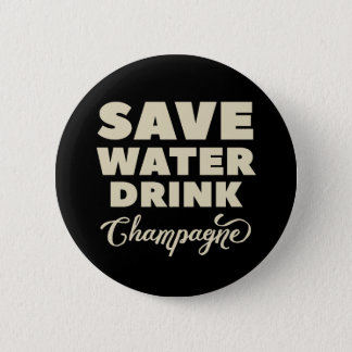 Save Water, Drink Champagne 2 Inch Round Button