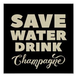 Save Water, Drink Champagne Poster