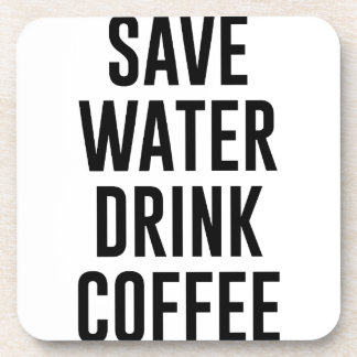 Save Water Drink Coffee Coaster