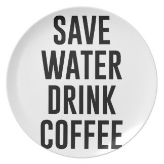 Save Water Drink Coffee Plate