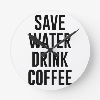 Save Water Drink Coffee Round Clock