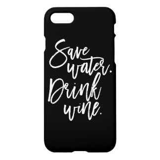 Save Water. Drink Wine. iPhone 7 Case