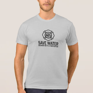Save Water - Shower With A Firefighter Shirt