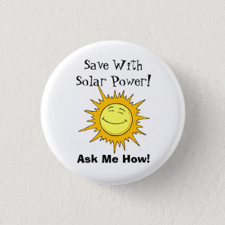 Save With Solar Power! Ask Me How! 1 Inch Round Button