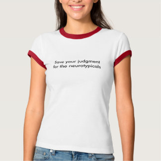 Save your judgment for the neurotypicals T-Shirt