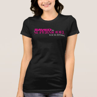 Saved by a Supermodel Women's T Shirt