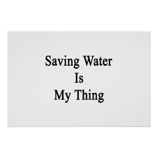 Saving Water Is My Thing Poster