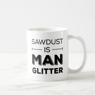 Sawdust Is Man Glitter Coffee Mug