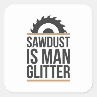 Sawdust Is Man Glitter Square Sticker