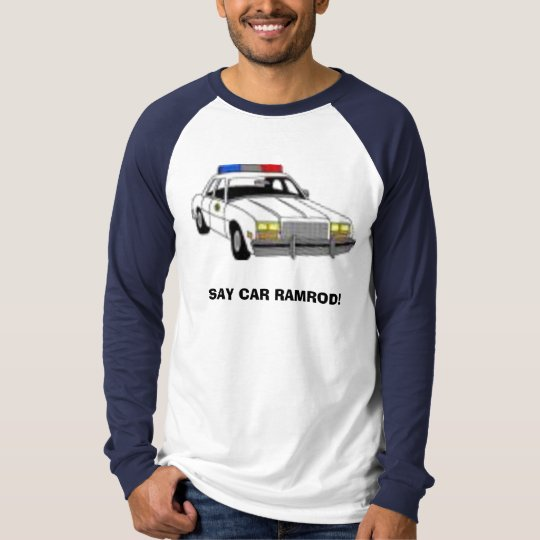 SAY CAR RAMROD! T-Shirt