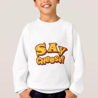 say cheese! sweatshirt