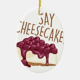 Say Cheesecake Ceramic Ornament