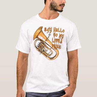Say Hello To Mt Little Friend -- Baritone T-Shirt