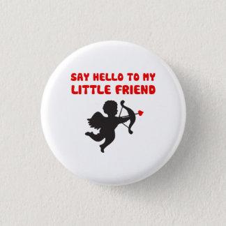 Say Hello To My Little Friend Valentine's Day 1 Inch Round Button