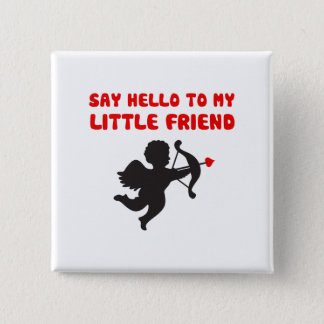 Say Hello To My Little Friend Valentine's Day 2 Inch Square Button