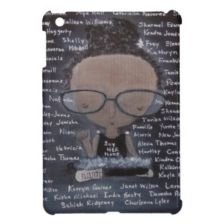 Say her name, mini case case for the iPad mini