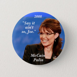 """Say it, ain't, so, Joe."", McCain,... - Customized 2 Inch Round Button"