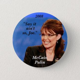 """""""Say it, ain't, so, Joe."""", McCain, Pal... 2 Inch Round Button"""