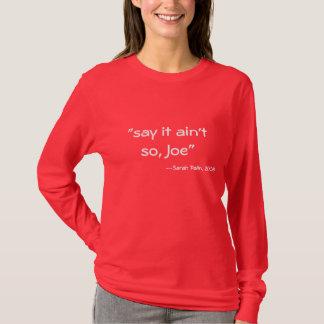"""""""say it ain't so, Joe"""", --Sarah Palin, 2008 T-Shirt"""