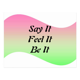 Say It, Feel It, Be It Postcard