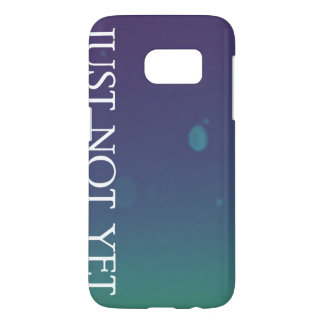 Say JUST NOT YET Samsung Galaxy S7 Case