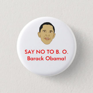 SAY NO TO B. O.Barack Obama! 1 Inch Round Button