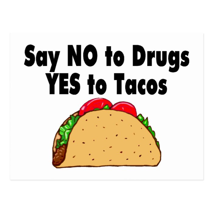 Say No To Drugs Yes To Tacos Postcard